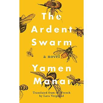 The Ardent Swarm  A Novel by Yamen Manai & Translated by Lara Vergnaud