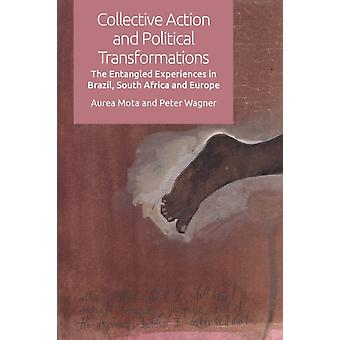 Collective Action and Political Transformations  The Entangled Experiences in Brazil South Africa and Europe by Aurea Mota & Peter Wagner