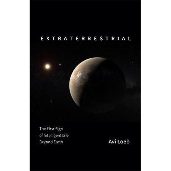 Extraterrestrial The First Sign of Intelligent Life Beyond Earth