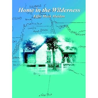 Home In The Wilderness by Effie Meek Maiden - 9780974240107 Book