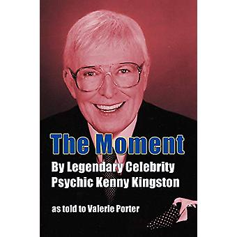 The Moment - By Legendary Celebrity Psychic Kenny Kingston as Told to
