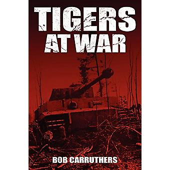 Tigers at War by Bob Carruthers - 9781781582770 Book