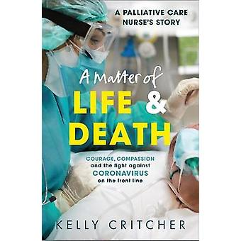 A Matter of Life and Death Courage compassion and the fight against coronavirus  a palliative care nurse's story