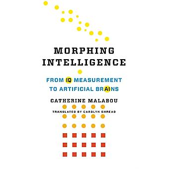 Morphing Intelligence by Malabou & Catherine Professor Of Modern European Philosophy & Centre for Research in Modern European Philosophy Kingston University