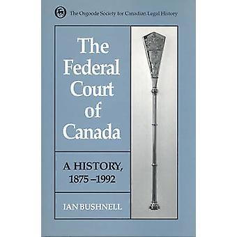 Der Bundesgerichtshof von Kanada - Eine Geschichte - 1875-1992 von Ian Bushnell -