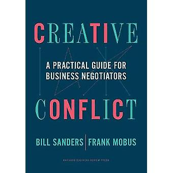 Creative Conflict A Practical Guide for Business Negotiators