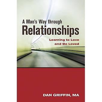 ManS Way Through Relationships  Learning to Love and be Loved by Dan Griffin