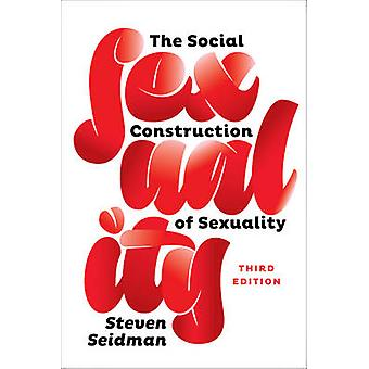 The Social Construction of Sexuality (3rd Revised edition) by Steven