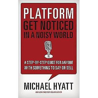 Plataforma - hacerse notar en un mundo ruidoso por Michael Hyatt - 97815955550