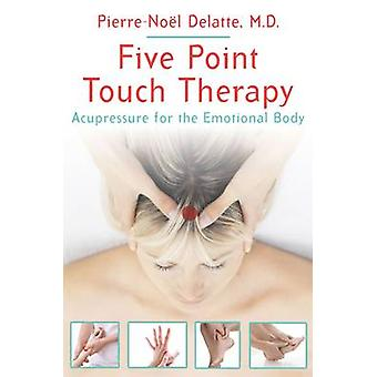 Five Point Touch Therapy - Acupressure for the Emotional Body by Pierr
