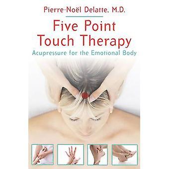 Vijf punt Touch therapie - Acupressure voor het emotionele lichaam door Pierre