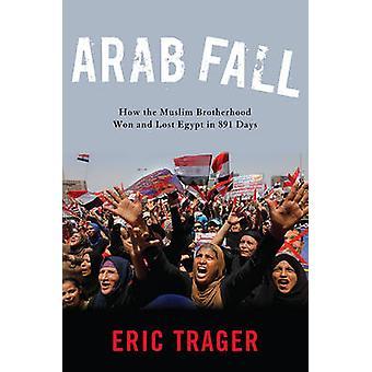 Árabes cair - como a Irmandade Muçulmana ganhou e perdeu o Egito em 891 dias