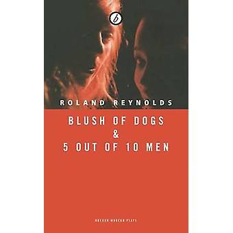 Rødme af hunde & 5 ud af 10 mænd af Roland James Reynolds - 9781783198