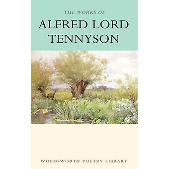 The Works of Alfred Lord Tennyson - With an Introduction and Bibliogra