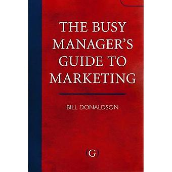 The Busy Manager's Guide to Marketing by Bill Donaldson - 97819068840