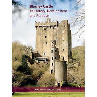 Blarney Kasteel - Historiek - ontwikkeling en doel door Samuel Mark