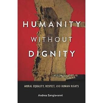 Humanity Without Dignity - Moral Equality - Respect - and Human Rights