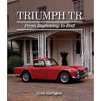 Triumph TR - von Anfang bis Ende durch Kevin Warrington - 9781785001871