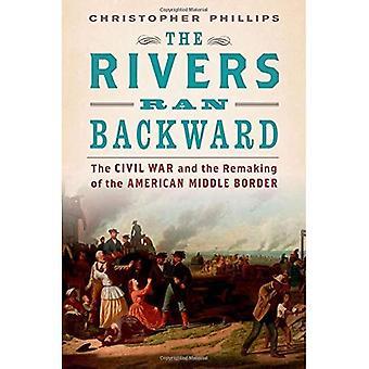 Die Flüsse lief rückwärts: Der Bürgerkrieg und die Erneuerung der amerikanischen mittleren Grenze