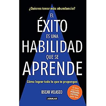El xito Es Una Habilidad Que Se Aprende: C mo Lograr Todo Lo Que Te Propongas / Success Is an Ability That Is Learned: How to Achieve All That You Decide to D