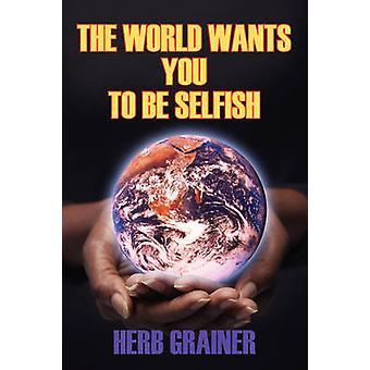 Die Welt will Sie durch Grainer & Kraut egoistisch zu sein