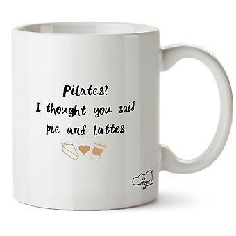 Hippowarehouse Pilates, I Thought You Said Pie And Lattes Printed Mug Cup Ceramic 10oz