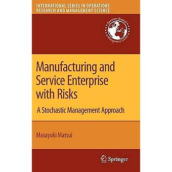 Manufacturing and Service Enterprise with Risks  A Stochastic Management Approach by Matsui & Masayuki
