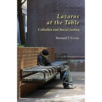 Lazarus at the Table Catholic and Social Justice by Evans & Bernard F