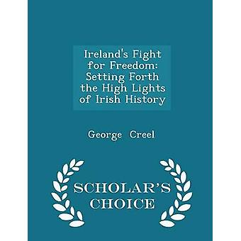 Irelands Fight for Freedom Setting Forth the High Lights of Irish History  Scholars Choice Edition by Creel & George
