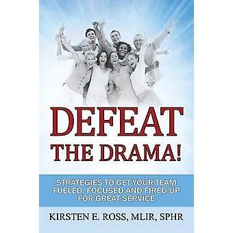 Nederlaag de Drama strategieën om uw Team gevoed gericht en ontslagen voor geweldige Service door Ross Mlir Sphr & Kirsten E.
