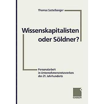 Wissenskapitalisten oder Sldner Personalarbeit in Unternehmensnetzwerken des 21. Jahrhunderts door Sattelberger & Thomas