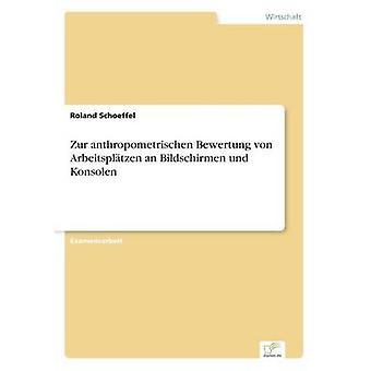 Zur anthropometrischen Bewertung von Arbeitspltzen an Bildschirmen und Konsolen by Schoeffel & Roland