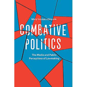Combative Politics - The Media and Public Perceptions of Lawmaking by