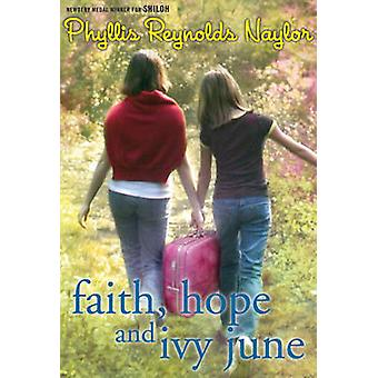 Faith - Hope - and Ivy June by Phyllis Reynolds Naylor - 978037584491
