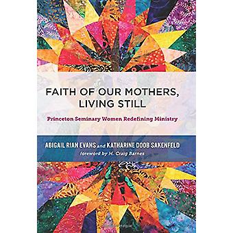 Faith of Our Mothers - Living Still - Princeton Seminary Women Redefin