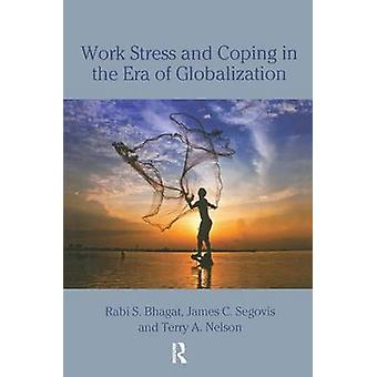 Work Stress and Coping in the Era of Globalization by Rabi S. Bhagat