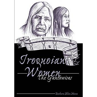 Iroquoian Women - The Gantowisas (3rd Revised edition) by Barbara Alic