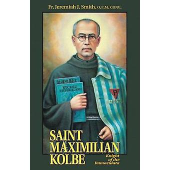 St. Maximilian Kolbe - Knight of the Immaculata by Jeremiah J Smith -