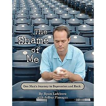 The Shame of Me - One Man's Journey to Depression and Back by Ryan Lef