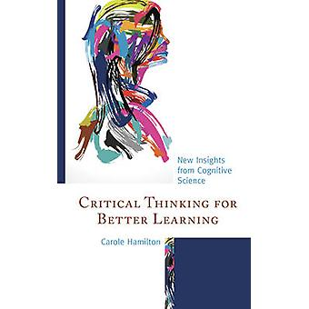 Critical Thinking for Better Learning - New Insights from Cognitive Sc