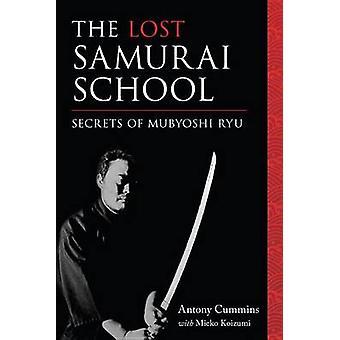 Lost Samurai School - Secrets of Mubyoshi Ryu by Antony Cummins - Miek