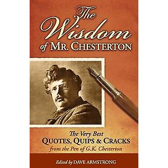 The Wisdom of Mr. Chesterton - The Very Best Quips - Quotes - and Crac