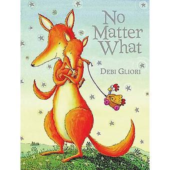 No Matter What by Debi Gliori - 9780152063436 Book