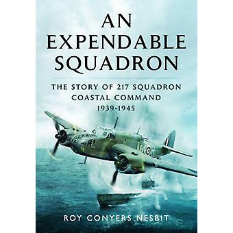 An Expendable Squadron - The Story of 217 Squadron - Coastal Command -