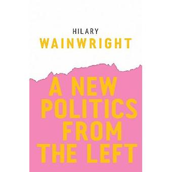 A New Politics from the Left by Hilary Wainwright - 9781509523627 Book