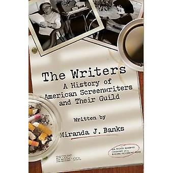 The Writers A History of American Screenwriters and Their Guild by Banks & Miranda J.