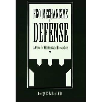Ego Mechanisms of Defense  A Guide for Clinicians and Researchers by George E Vaillant