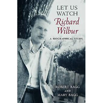 Let Us Watch Richard Wilbur - A Biographical Study by Robert Bagg - 97
