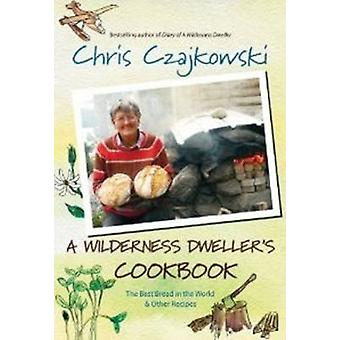 Wilderness Dwellers Cookbook  The Best Bread in the World amp Other Recipes by Chris Czajkowski