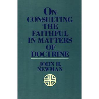 On Consulting the Faithful in Matters of Doctrine by Newman & John Henry